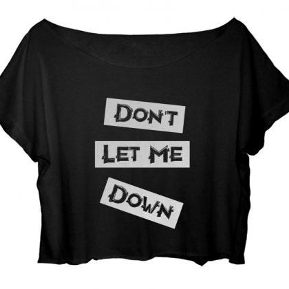 Don't Let Me Down T-Shirt Song Wome..