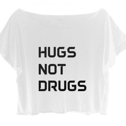 Women's Joke Shirt Hugs Not Drugs T..