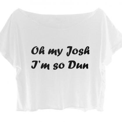 Funny T-Shirt Jokes Oh My Josh I'm ..